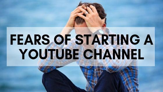 Scared of Starting a YouTube Channel?